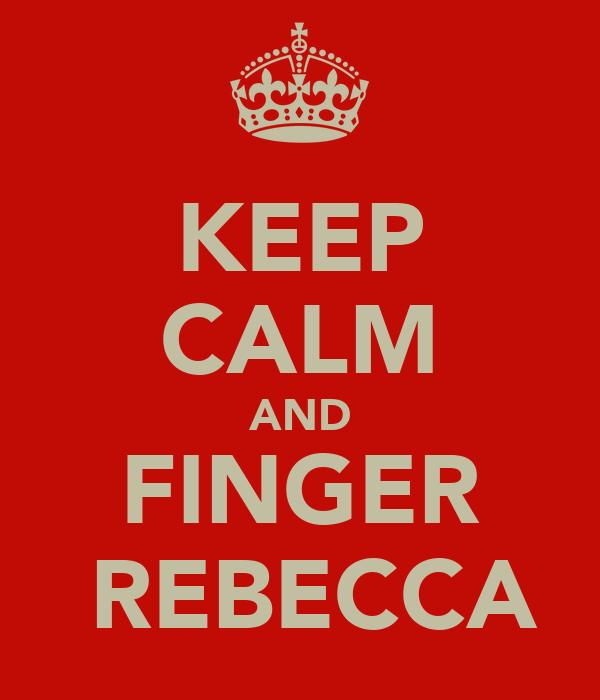 KEEP CALM AND FINGER  REBECCA