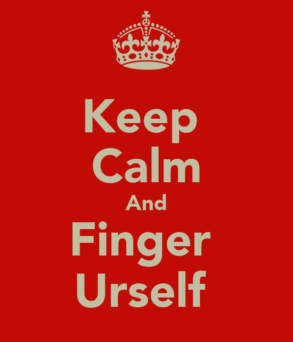 Keep  Calm And Finger  Urself