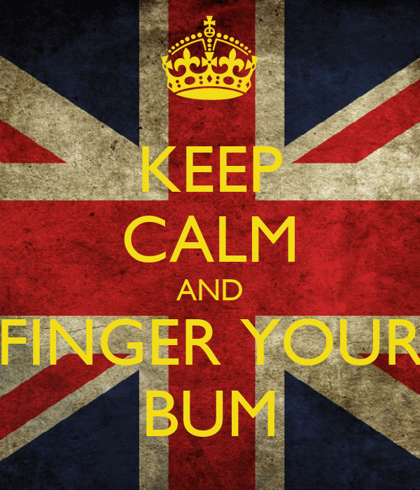 KEEP CALM AND FINGER YOUR BUM