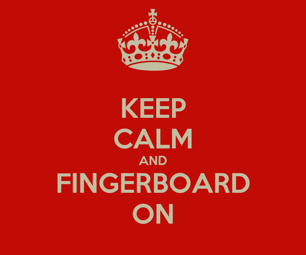 KEEP CALM AND FINGERBOARD ON