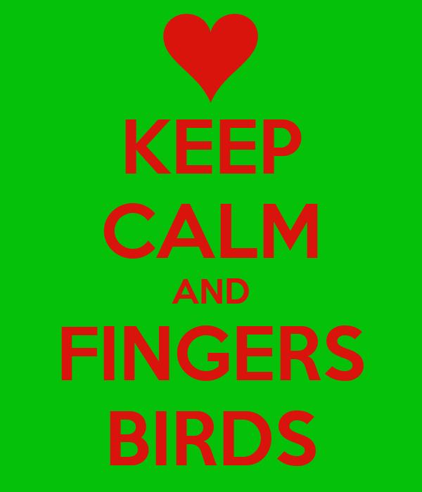 KEEP CALM AND FINGERS BIRDS