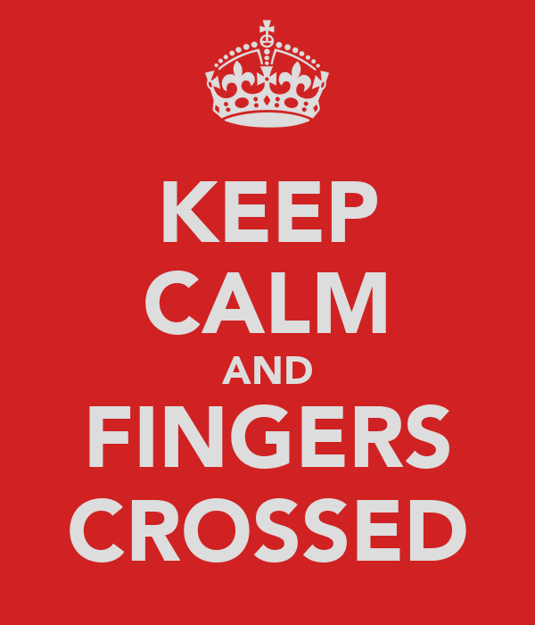 KEEP CALM AND FINGERS CROSSED