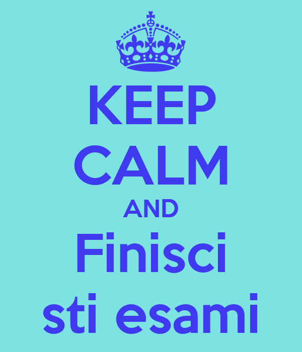 KEEP CALM AND Finisci sti esami