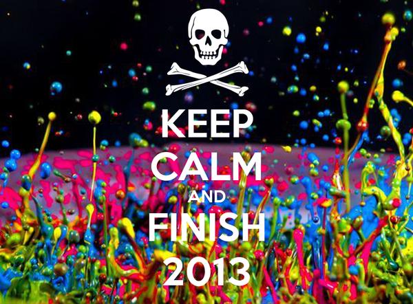 KEEP CALM AND FINISH 2013