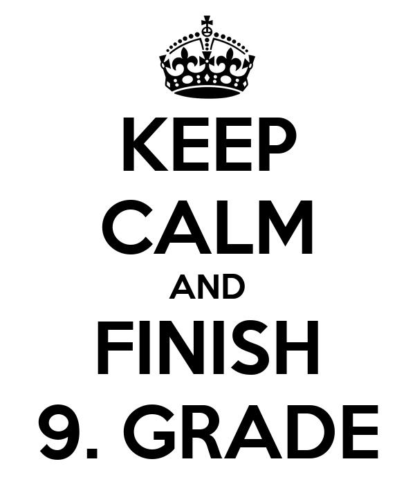 KEEP CALM AND FINISH 9. GRADE