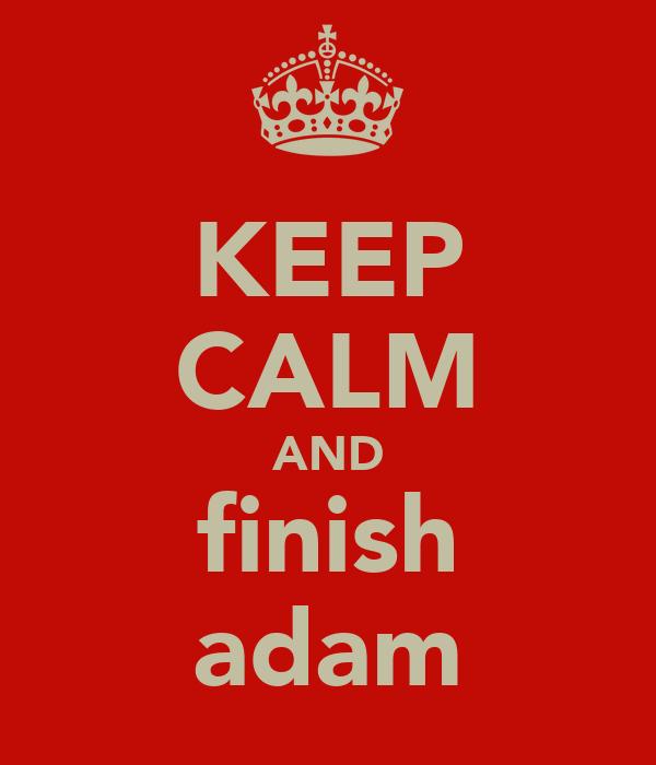 KEEP CALM AND finish adam