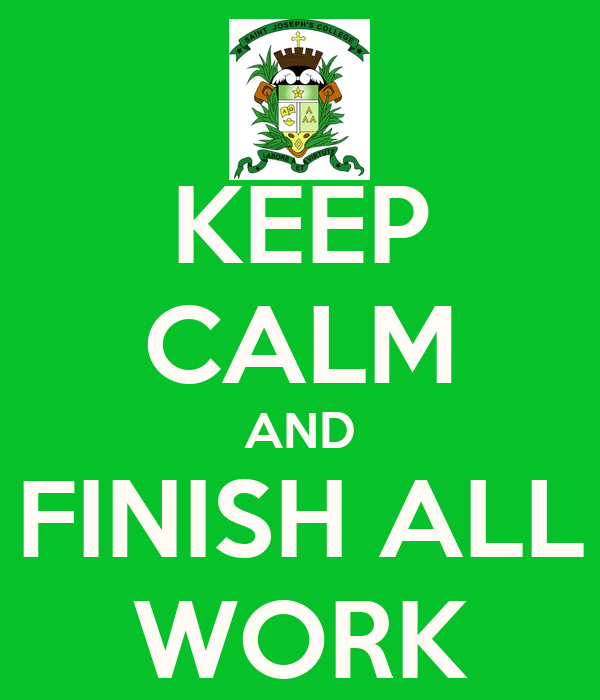 KEEP CALM AND FINISH ALL WORK