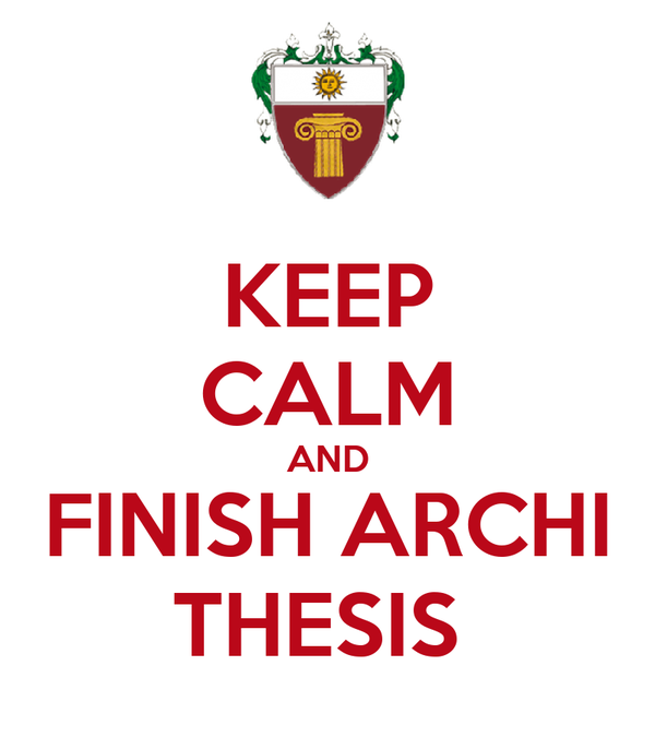 KEEP CALM AND FINISH ARCHI THESIS