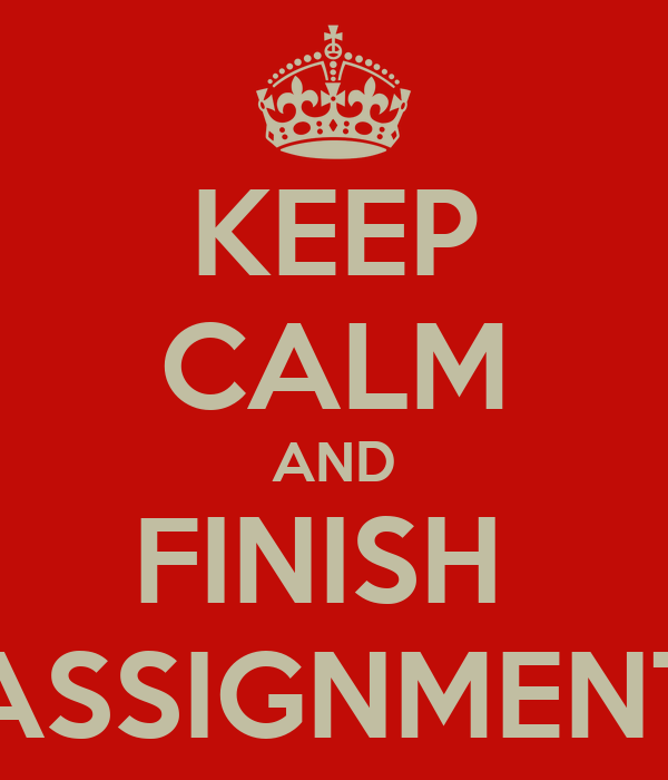 KEEP CALM AND FINISH  ASSIGNMENT