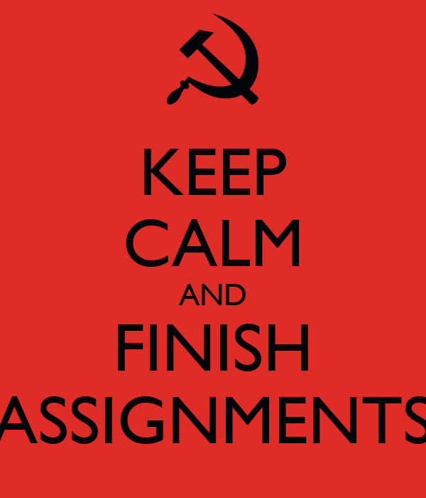 KEEP CALM AND FINISH ASSIGNMENTS