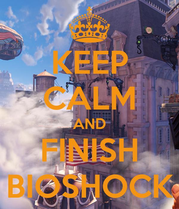 KEEP CALM AND FINISH BIOSHOCK