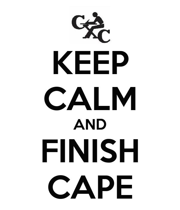 KEEP CALM AND FINISH CAPE
