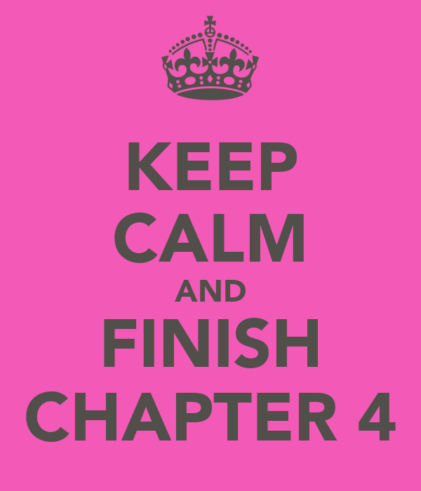 KEEP CALM AND FINISH CHAPTER 4