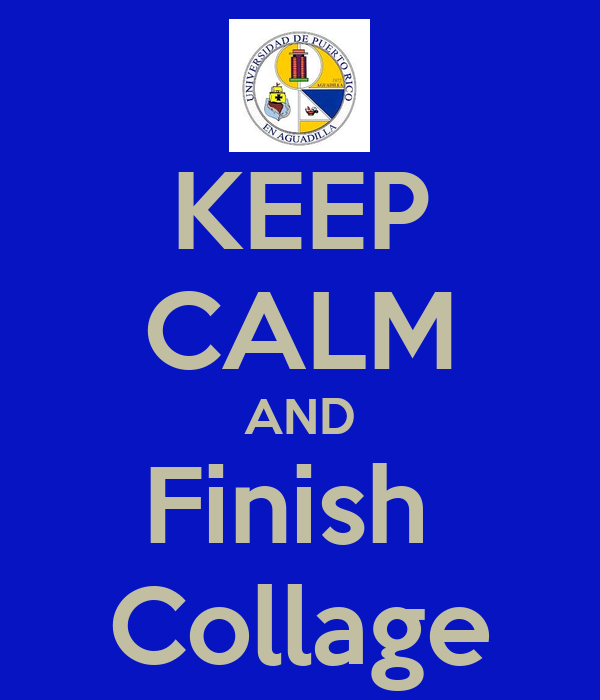 KEEP CALM AND Finish  Collage