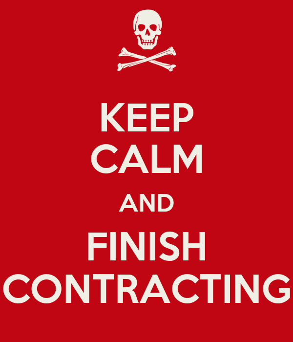 KEEP CALM AND FINISH CONTRACTING