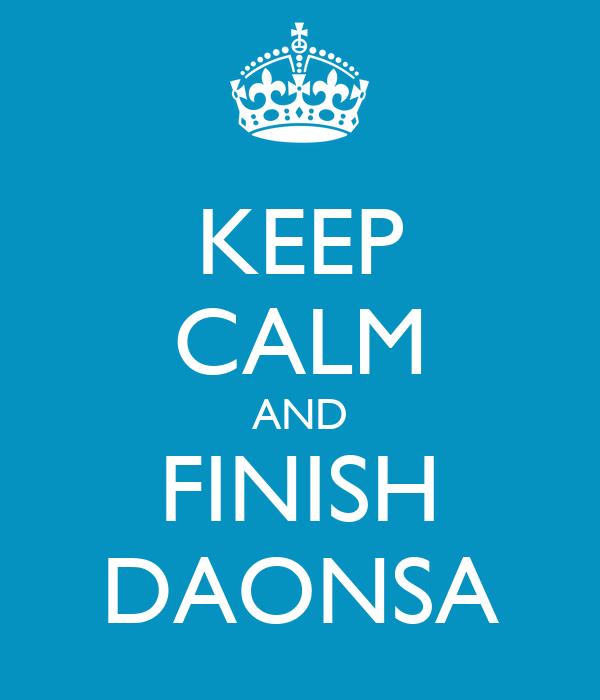 KEEP CALM AND FINISH DAONSA