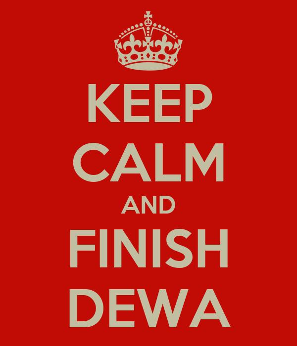 KEEP CALM AND FINISH DEWA