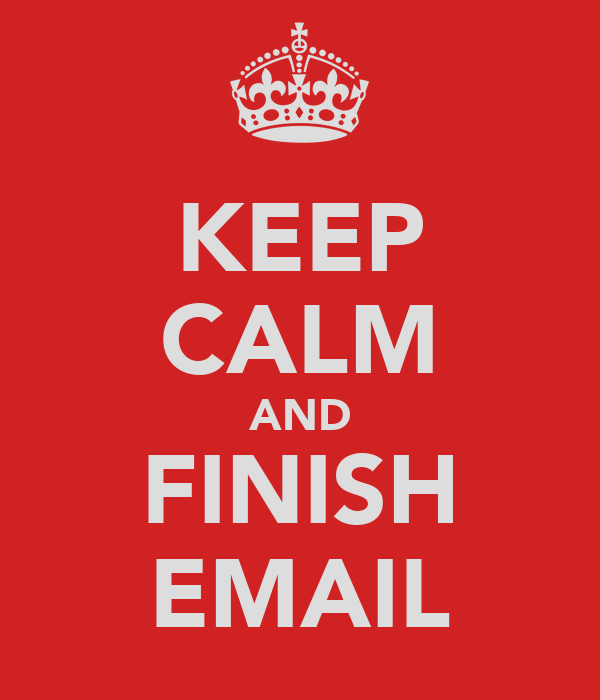 KEEP CALM AND FINISH EMAIL