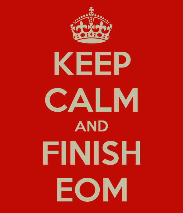 KEEP CALM AND FINISH EOM
