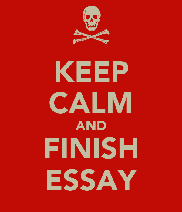KEEP CALM AND FINISH ESSAY