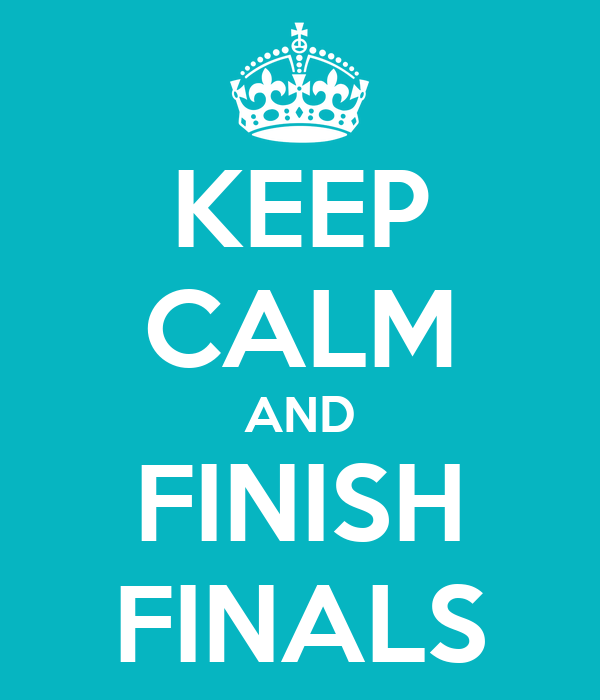 KEEP CALM AND FINISH FINALS