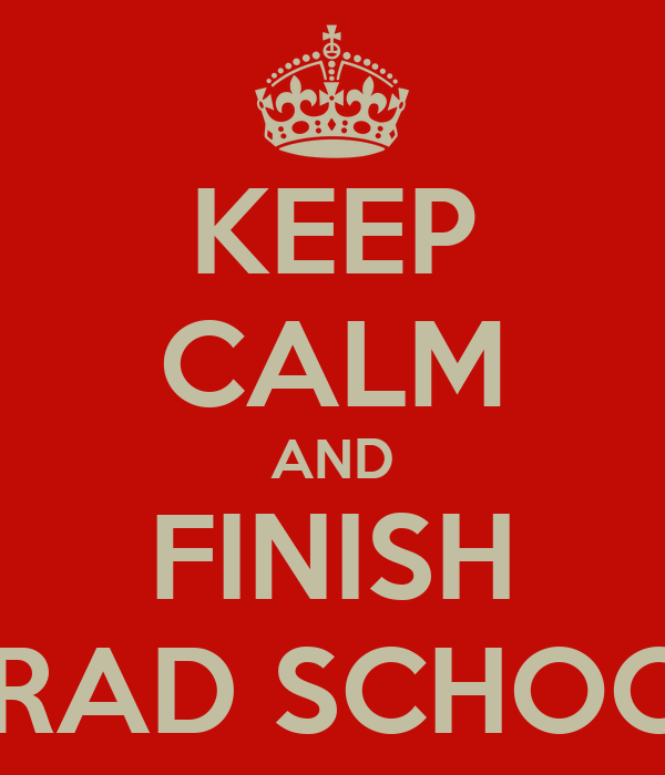 KEEP CALM AND FINISH GRAD SCHOOL