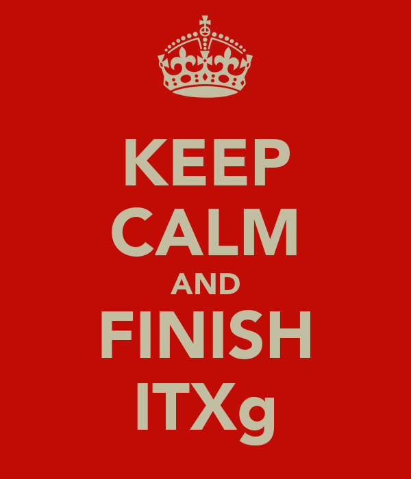 KEEP CALM AND FINISH ITXg