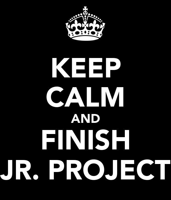 KEEP CALM AND FINISH JR. PROJECT