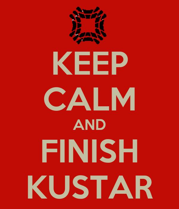 KEEP CALM AND FINISH KUSTAR