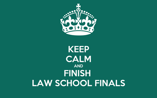 KEEP CALM AND FINISH  LAW SCHOOL FINALS