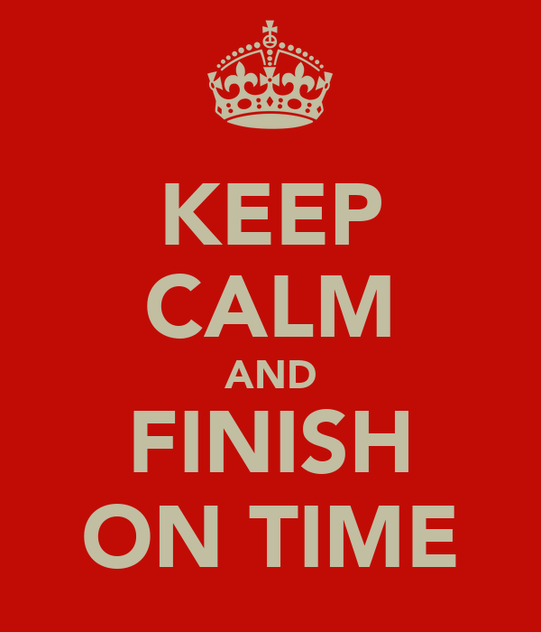 KEEP CALM AND FINISH ON TIME
