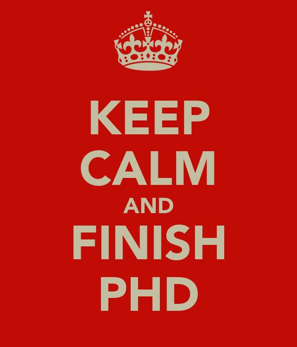 KEEP CALM AND FINISH PHD