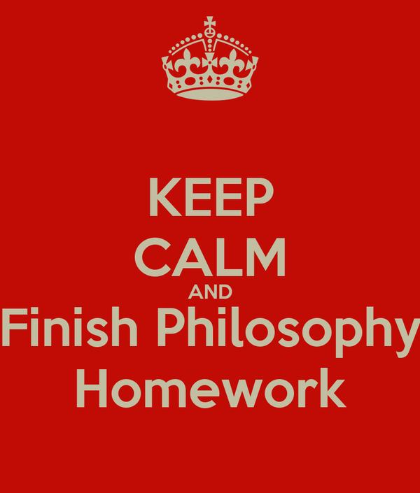 KEEP CALM AND Finish Philosophy Homework