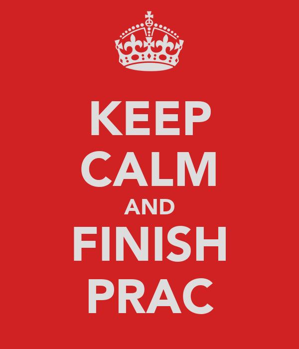 KEEP CALM AND FINISH PRAC