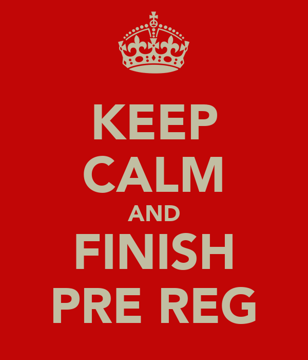 KEEP CALM AND FINISH PRE REG