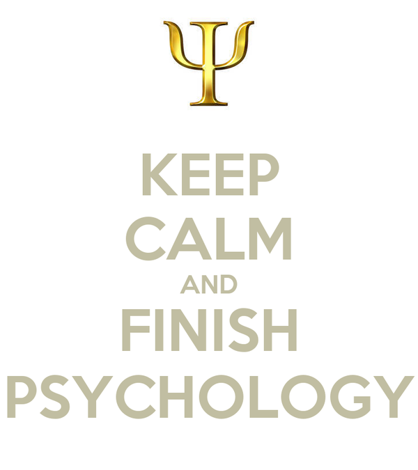 KEEP CALM AND FINISH PSYCHOLOGY