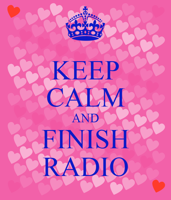 KEEP CALM AND FINISH RADIO