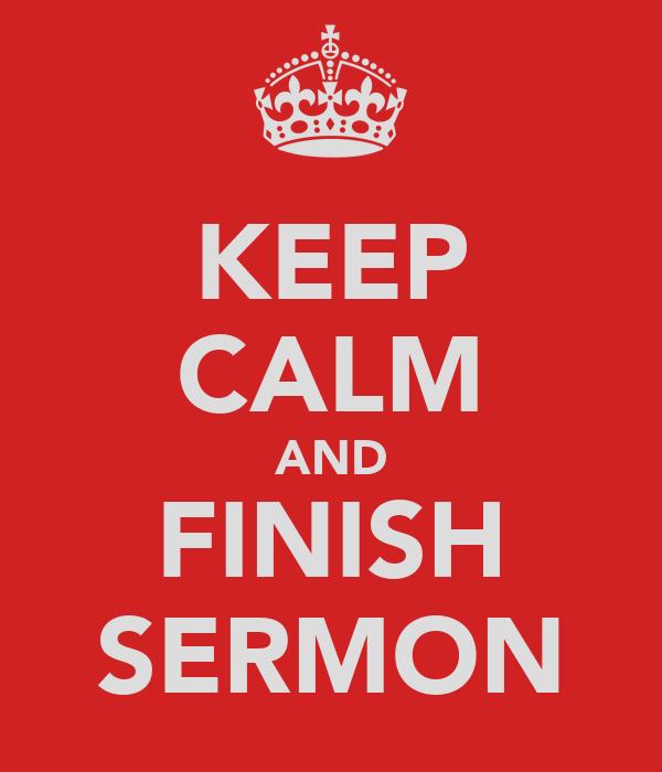 KEEP CALM AND FINISH SERMON