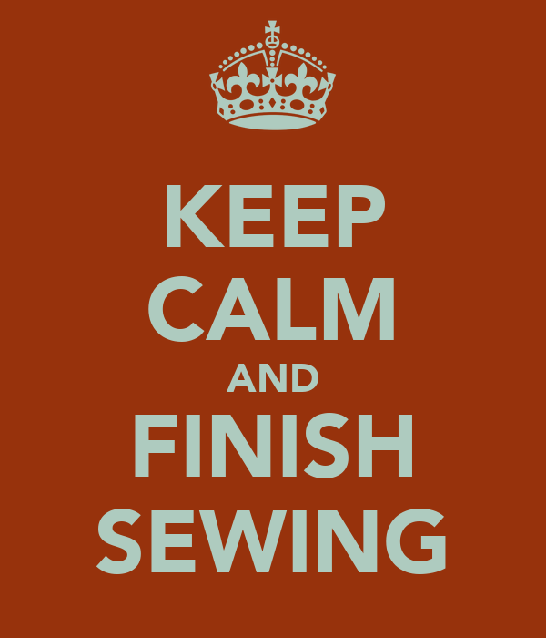 KEEP CALM AND FINISH SEWING