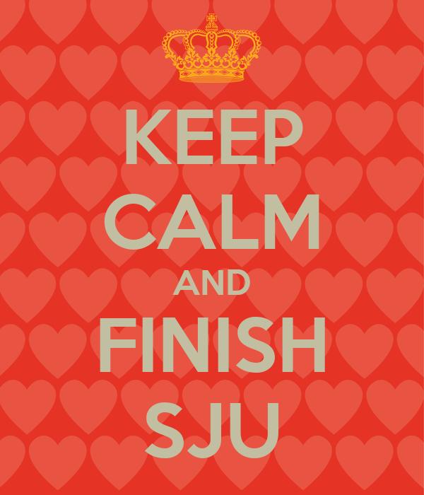 KEEP CALM AND FINISH SJU