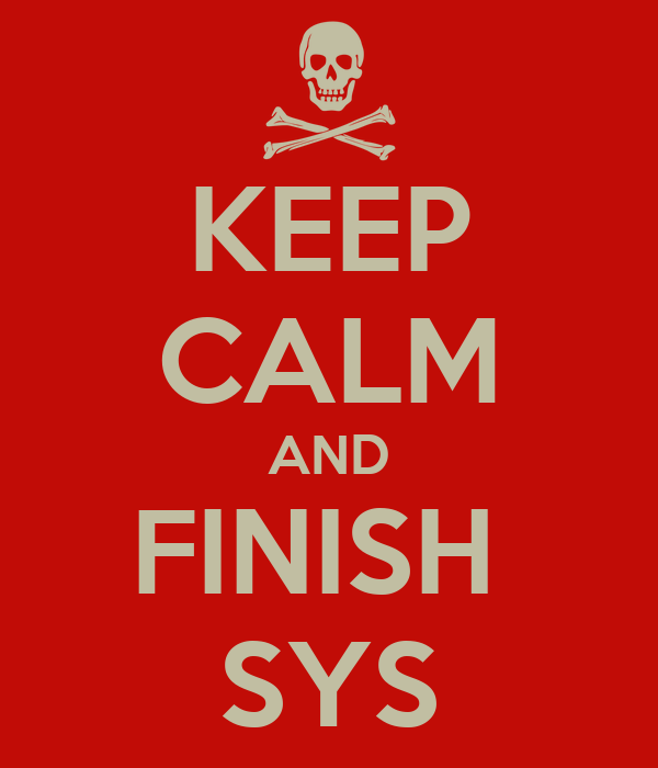 KEEP CALM AND FINISH  SYS