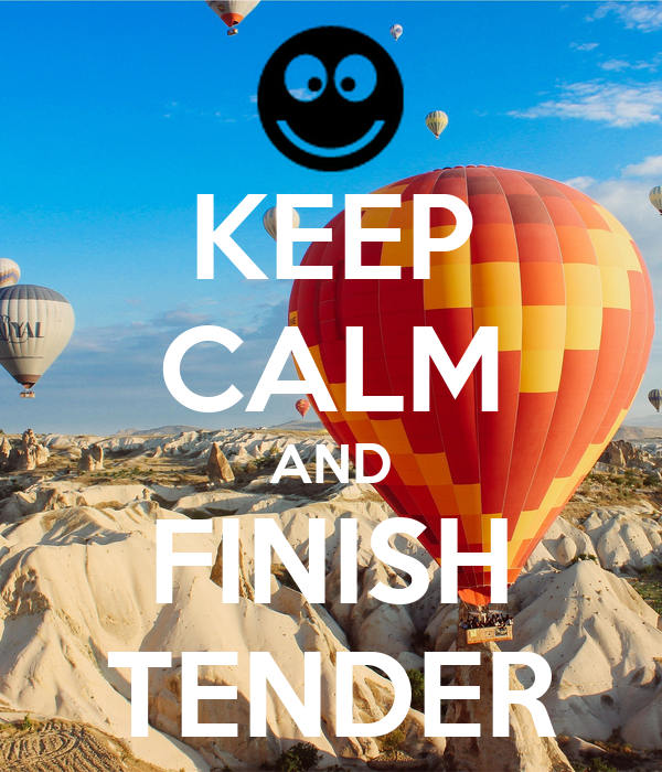 KEEP CALM AND FINISH TENDER