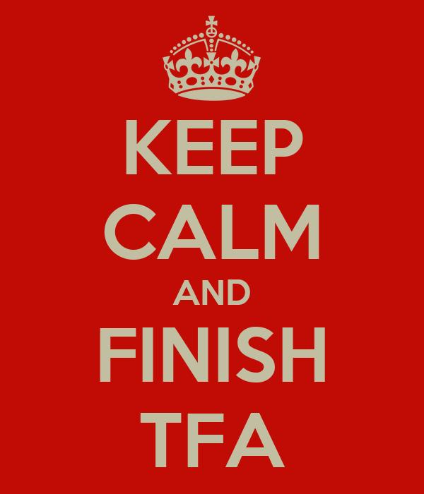 KEEP CALM AND FINISH TFA
