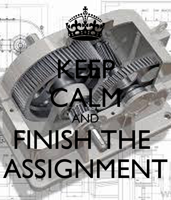 KEEP CALM AND FINISH THE  ASSIGNMENT