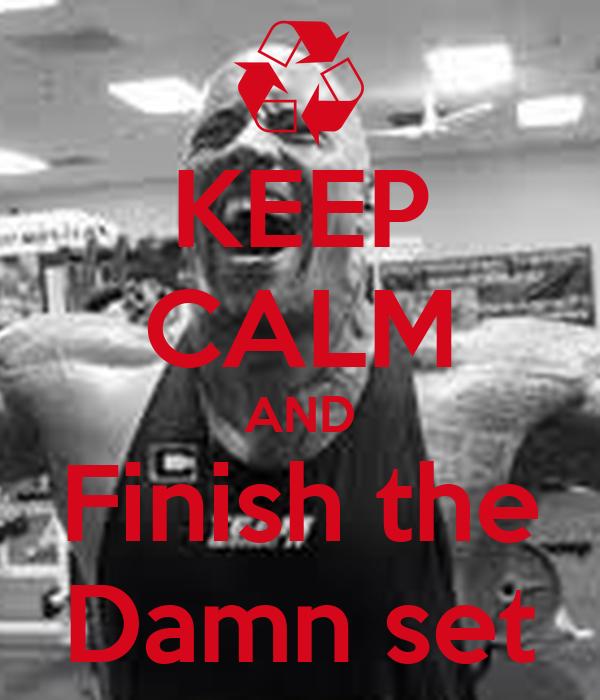 KEEP CALM AND Finish the Damn set
