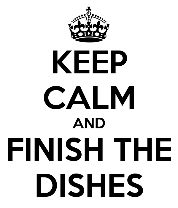 KEEP CALM AND FINISH THE DISHES