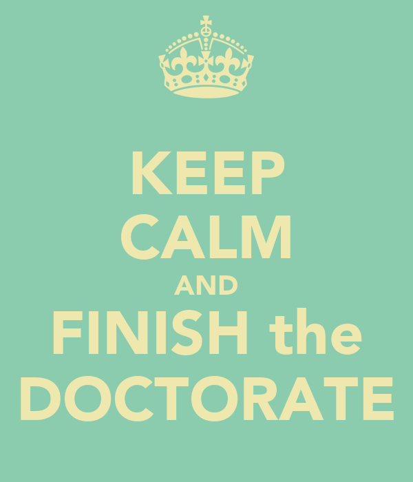 KEEP CALM AND FINISH the DOCTORATE