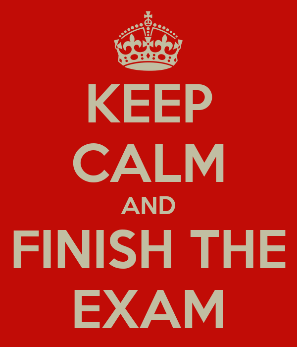 KEEP CALM AND FINISH THE EXAM