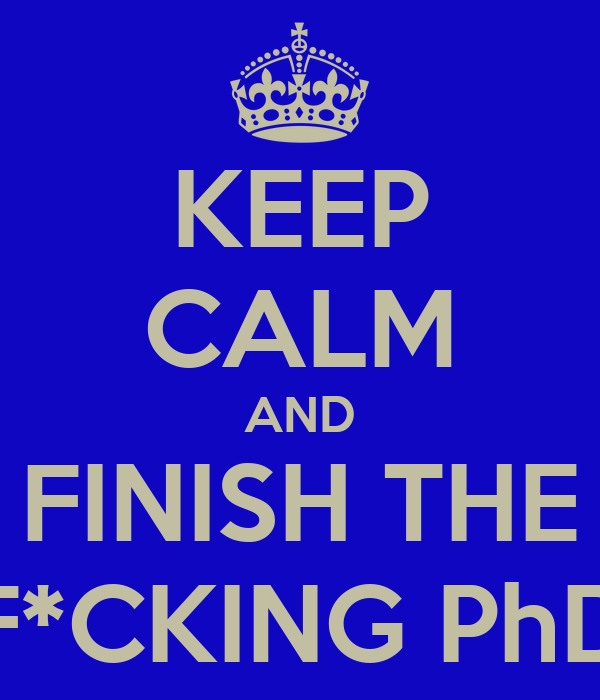 KEEP CALM AND FINISH THE F*CKING PhD