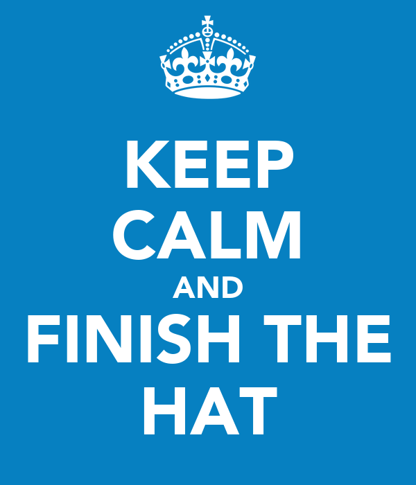 KEEP CALM AND FINISH THE HAT